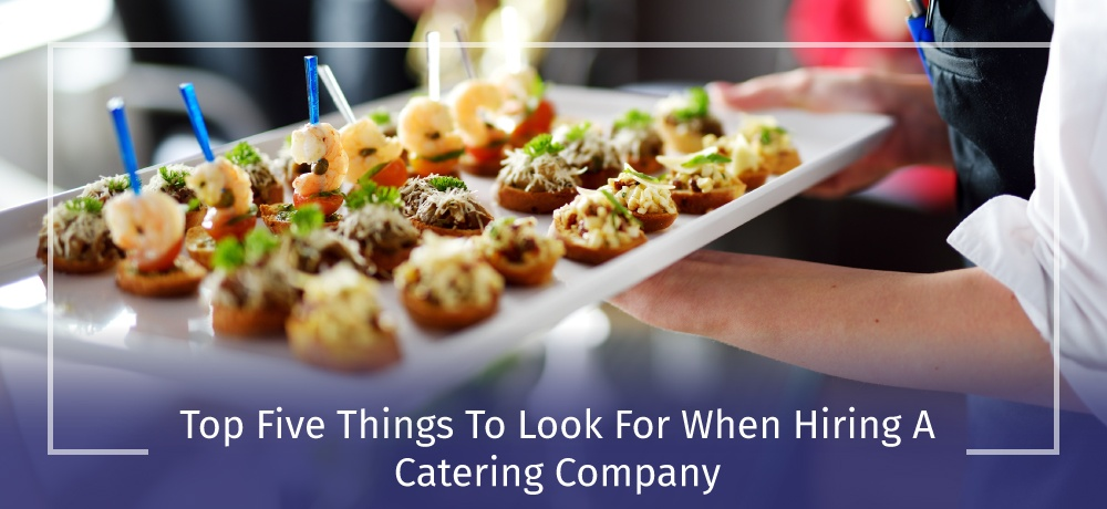 Top-Five-Things-To-Look-For-When-Hiring-A-Catering-Company-for-Oryan-Catering-Website.jpg